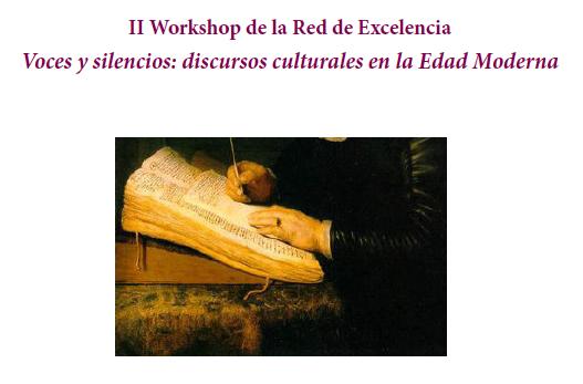 """II Workshop en Madrid de la Red de Excelencia """"Voces y silencios: discursos culturales en la edad moderna"""""""