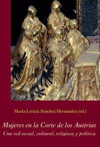 Nueva publicación: Mujeres en la Corte de los Austrias. Una red social, cultural, religiosa y política